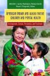 American Indian and Alaska Native Children and Mental Health: Development, Context, Prevention, and Treatment - Michelle C. Sarche, Paul Spicer, Patricia Farrell, Hiram E. Fitzgerald