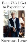 Even This I Get to Experience - Norman Lear