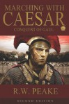 Marching With Caesar: Conquest of Gaul - R.W. Peake