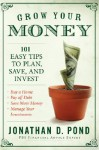 Grow Your Money: 101 Easy Tips to Plan, Save, and Invest - Jonathan D. Pond