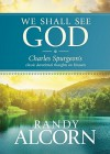 We Shall See God: Charles Spurgeon's Classic Devotional Thoughts On Heaven - Charles H. Spurgeon, Randy Alcorn