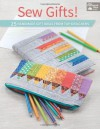 Sew Gifts!: 25 Handmade Gift Ideas from Top Designers - That Patchwork Place