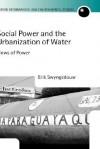 Social Power and the Urbanization of Water: Flows of Power - Erik Swyngedouw