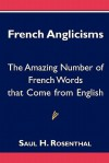 French Anglicisms: The Amazing Number of French Words That Come from English - Saul H. Rosenthal
