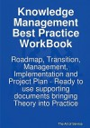 Knowledge Management Best Practice Workbook: Roadmap, Transition, Management, Implementation and Project Plan - Ready to Use Supporting Documents Brin - Ivanka Menken, Gerard Blokdijk