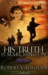 His Truth Is Marching On: A World War II Novel - Robert Vaughan