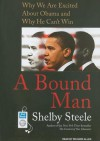 A Bound Man: Why We Are Excited about Obama and Why He Can't Win - Shelby Steele, Richard Allen