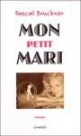 Mon Petit Mari - Pascal Bruckner