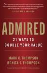 Admired: 21 Ways to Double Your Value - Mark Thompson, Bonita S. Thompson