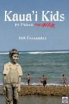 Kaua'i Kids in Peace and War - Bill Fernandez