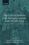 The Cult of Saints in Late Antiquity and the Middle Ages: Essays on the Contribution of Peter Brown - James Howard-Johnston, Peter R.L. Brown