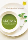 Aroma: The Magic of Essential Oils in Foods and Fragrance - Mandy Aftel, Daniel Patterson