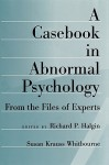 A Casebook in Abnormal Psychology: From the Files of Experts - Richard P. Halgin, Susan Krauss Whitbourne