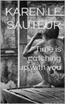 Time is catching up with you - Karen Le Sauteur, Tony Harrison
