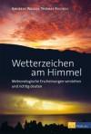 Wetterzeichen am Himmel: Meteorologische Erscheinungen verstehen und richtig deuten - Thomas Bucheli, Andreas Walker