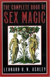 The Complete Book of Sex Magic - Leonard Ashley