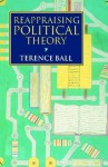Reappraising Political Theory - Terence Ball