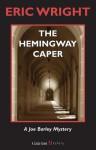 The Hemingway Caper: A Joe Barley Mystery - Eric Wright