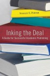 Inking the Deal: A Guide for Successful Academic Publishing - Stanley E. Porter