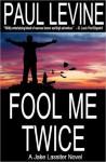 FOOL ME TWICE - Paul Levine