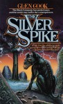 The Silver Spike: The Chronicles of the Black Company - Glen Cook
