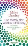 Die Matrix der Wunscherfüllung: Du kannst dein Leben ändern - jetzt! (German Edition) - Mike Dooley, von Weltzien, Diane
