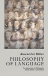 Philosophy Of Language (Fundamentals of Philosophy) - Alex Miller