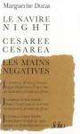 Le navire Night / Césarée / Les Mains négatives / Aurelia Steiner - Marguerite Duras