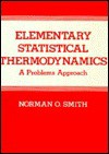 Elementary Statistical Thermodynamics: A Problems Approach - Norman Smith