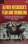 Alfred Hitchcock Presents: Fear and Trembling - H.G. Wells, John Collier, M.R. James, Hugh Walpole, Lord Dunsany, Alfred Hitchcock, Ambrose Bierce, John Buchan, John Metcalfe, William Irish, Elizabeth Bowen, Henry S. Whitehead, H.R. Wakefield, Ray Bradbury