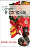Forever Incomplete: The Story of Nepal - Mahendra Singh