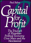 Capital for Profit: The Triumph of Ricardian Political Economy Over Marx and the Neoclassical - Paul Fabra, Michael Novak