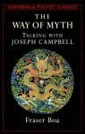 The Way of the Myth: Talking with Joseph Campbell (Shambhala Pocket Classics) - Fraser Boa