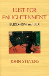 Lust for Enlightenment: Buddhism and Sex - John Stevens