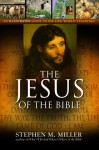 The Jesus of the Bible - Stephen M. Miller
