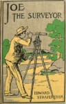 Joe The Surveyor: Or The Value Of A Lost Claim - Edward Stratemeyer