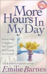 More Hours in My Day: Proven Ways to Organize Your Home, Your Family, and Yourself - Emilie Barnes