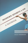 Modern Sports Law: A Textbook - Jack Anderson