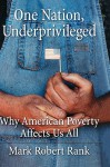 One Nation, Underprivileged: Why American Poverty Affects Us All - Mark Robert Rank