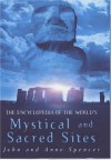 The Encyclopedia Of The World's Mystical And Sacred Sites - John Spencer, Anne Spencer