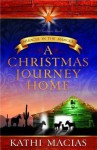 A Christmas Journey Home: Miracle in the Manger - Kathi Macias