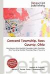 Concord Township, Ross County, Ohio - Lambert M. Surhone, Mariam T. Tennoe, Susan F. Henssonow
