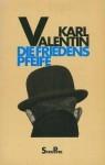 Die Friedenspfeife: Eine Auswahl aus dem Werk - Karl Valentin