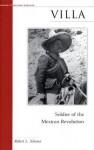 Villa: Soldier of the Mexican Revolution - Robert L. Scheina