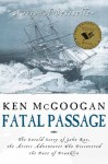 Fatal Passage: The Untold Story of John Rae, the Artic Explorer Who Discovered the Fate of Franklin - Ken McGoogan