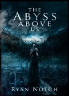 The Abyss Above Us - Ryan Notch