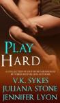 Play Hard - V.K. Sykes, Juliana Stone, Jennifer Lyon