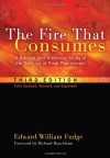 The Fire That Consumes: A Biblical and Historical Study of the Doctrine of Final Punishment - Edward Fudge