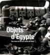 Objets d'Egypte - des rives du Nil aux bords de Seine - Guillemette Andreu