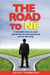 The Road to Ne: A Remarkable Little Tale about Getting What You Want by Giving Up Just One Little Thing. - Kathy Hammond